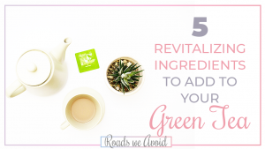 5 Revitalizing Ingredients to Add to Your Green Tea
