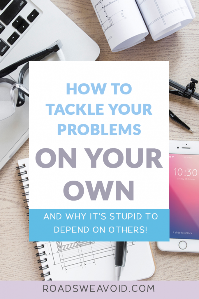 how to tackle your problems on your own