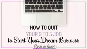 How to Quit Your 9 to 5 Job and Start Your Dream Business