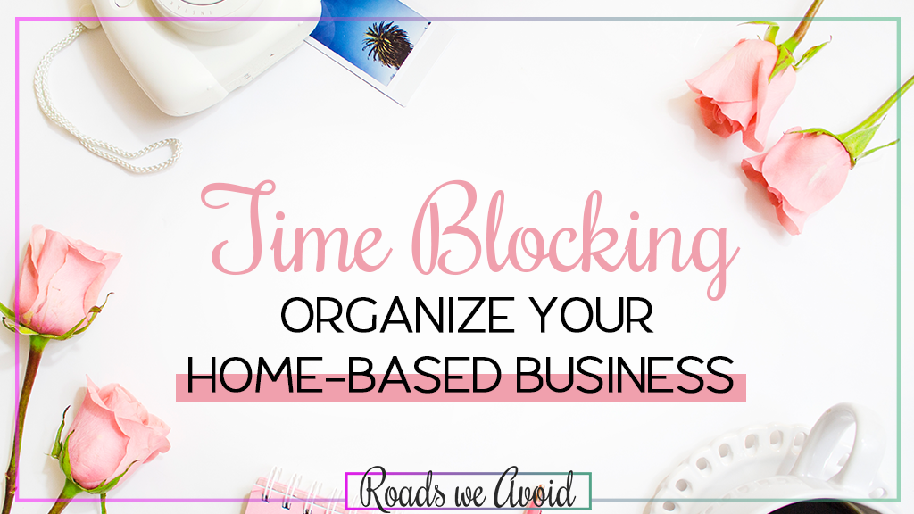 How to use Time Blocking to Organize your Home-based Business