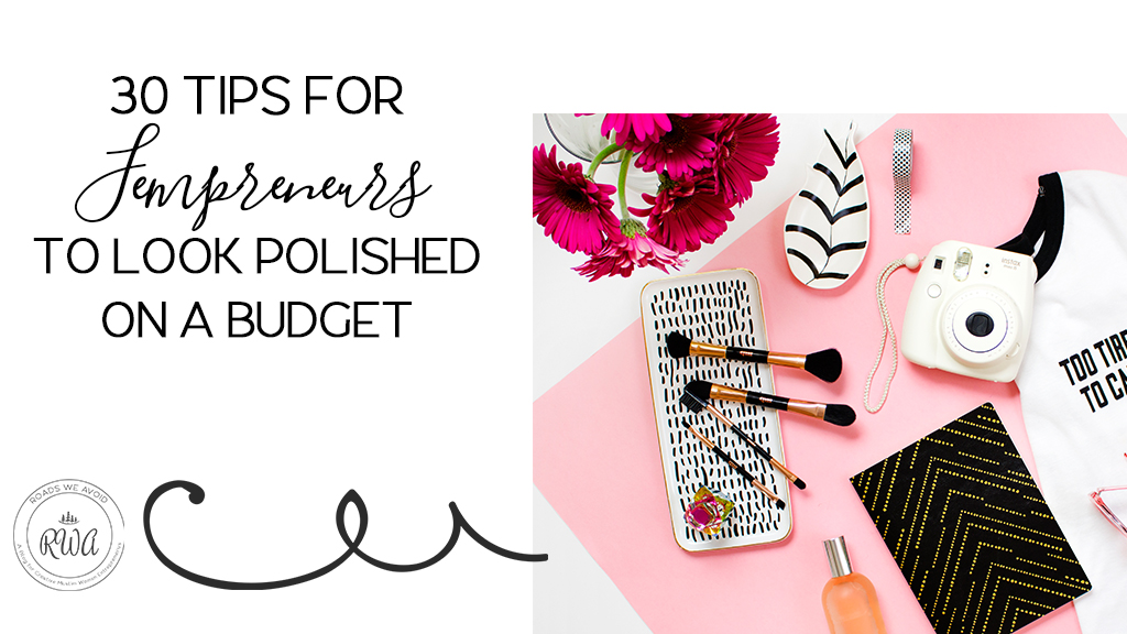 30 Tips for Fempreneurs to look Polished on a Budget