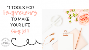11 Tools for Fempreneurs to make your life SIMPLE!